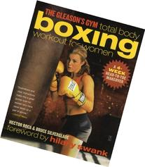 The Gleason's Gym Total Body Boxing Workout for Women: A 4-