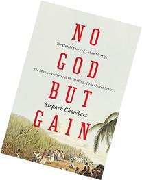 No God But Gain: The Untold Story of Cuban Slavery, the