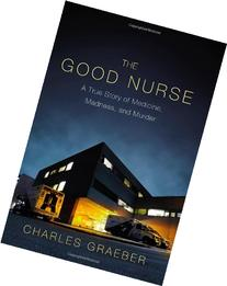 The Good Nurse: A True Story of Medicine, Madness, and
