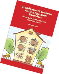 Grandparent's Guide to Autism Spectrum Disorders: Making the