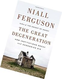 The Great Degeneration: How Institutions Decay and Economies