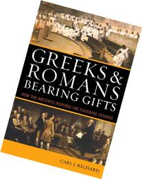 Greeks & Romans Bearing Gifts: How the Ancients Inspired the