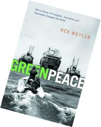 Greenpeace: The Inside Story: How a Group of Ecologists,