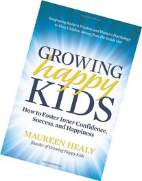 Growing Happy Kids: How to Foster Inner Confidence, Success