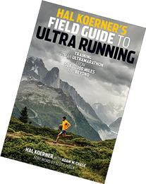 Hal Koerner's Field Guide to Ultrarunning: Training for an