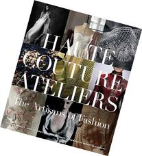 The Haute Couture Atelier: The Artisans of Fashion