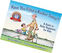 Have You Filled a Bucket Today?: A Guide to Daily Happiness