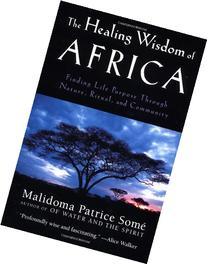 The Healing Wisdom of Africa: Finding Life Purpose Through