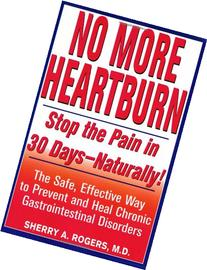 No More Heartburn: Stop the Pain in 30 Days--Naturally! :