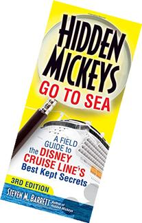 Hidden Mickeys Go To Sea: A Field Guide to the Disney Cruise