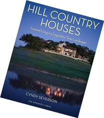 Hill Country Houses: Inspired Living in a Legendary Texas