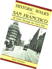 Historic Walks in San Francisco: 18 Trails Through the City'