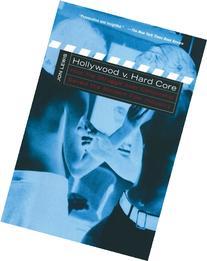 Hollywood v. Hard Core: How the Struggle Over Censorship