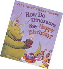 How Do Dinosaurs Say Happy Birthday