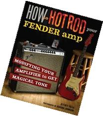 How to Hot Rod Your Fender Amp: Modifying your Amplifier for