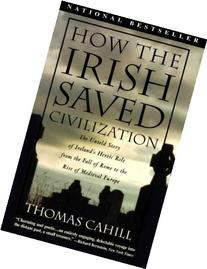 a literary analysis of how the irish saved civilization by thomas cahills How the irish saved civilization the untold story of ireland's heroic role from the fall of rome to the rise of medieval europe trade paperback.