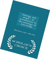 Ideology and utopia: an introduction to the sociology of