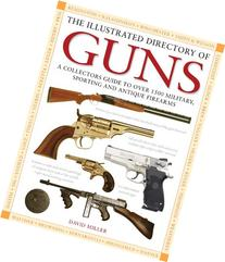 The Illustrated Directory of Guns: A Collector's Guide to
