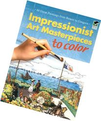 Impressionist Art Masterpieces to Color: 60 Great Paintings
