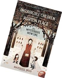 The Incorrigible Children of Ashton Place: Book I: The