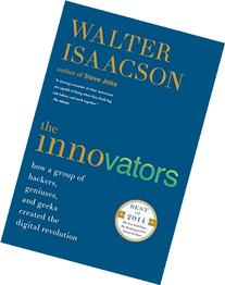 The Innovators: How a Group of Hackers, Geniuses, and Geeks