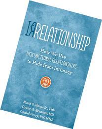Irrelationships: How We Use Dysfunctional Relationships to