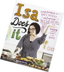 Isa Does It: Amazingly Easy, Wildly Delicious Vegan Recipes