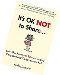 It's OK Not to Share and Other Renegade Rules for Raising