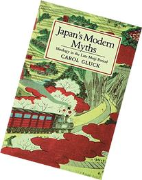 Japan's Modern Myths : Ideology in the Late Meiji Period