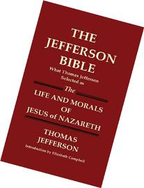 THE JEFFERSON BIBLE What Thomas Jefferson Selected as THE