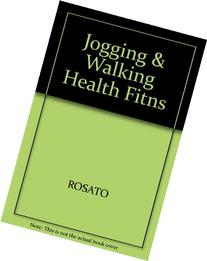 Jogging And Walking For Health And Wellness by Rosato Frank