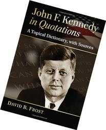 John F. Kennedy in Quotations: A Topical Dictionary, With