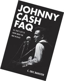 Johnny Cash FAQ: All Thats Left to Know About the Man in