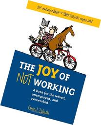 Joy of Not Working 21st-Century Edition : A Book for the