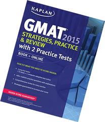 Kaplan GMAT 2015 Strategies, Practice, and Review with 2