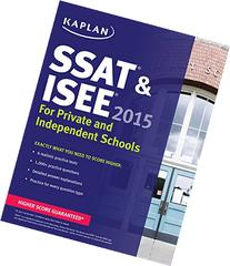Kaplan SSAT & ISEE 2015: For Private and Independent School
