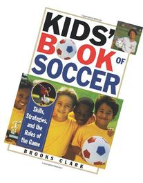 Kids' Book of Soccer: Skills, Strategies, and the Rules of