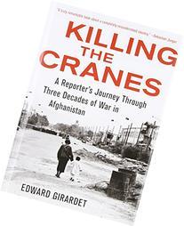 Killing the Cranes: A Reporter's Journey Through Three