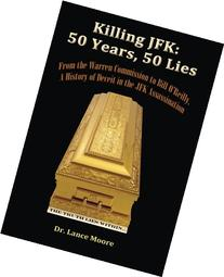 Killing JFK: 50 Years, 50 Lies: From the Warren Commission