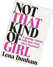 Not That Kind of Girl: A Young Woman Tells You What She's ""