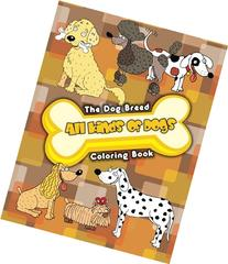 All Kinds Of Dogs The Dog Breed Coloring Book