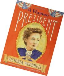 By Kathleen Krull A Woman for President: The Story of