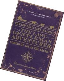 The Last Gentleman Adventurer: Coming of Age in the Arctic