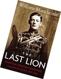 The Last Lion: Winston Spencer Churchill: Visions of Glory,