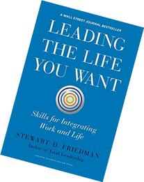 Leading the Life You Want: Skills for Integrating Work and