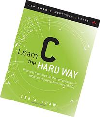Learn C the Hard Way: Practical Exercises on the