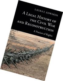 A Legal History of the Civil War and Reconstruction: A