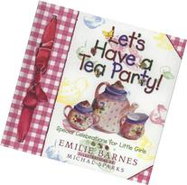 Let's Have a Tea Party!: Special Celebrations for Little