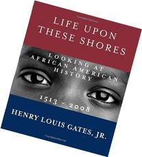 Life Upon These Shores: Looking at African American History