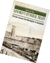 Lincoln's Funeral Train: The Epic Journey from Washington to